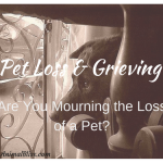 Pet Loss and Grieving: Are You Mourning a Pet Companion?