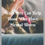 Ways Pets Can Help Those Who Have Mental Illness