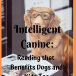 Intelligent Canine: Why Reading Benefits Dogs and Kids Too
